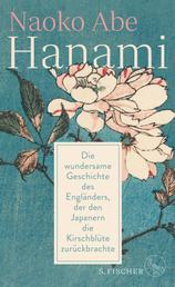 Hanami - Die wundersame Geschichte des Engländers, der den Japanern die Kirschblüte zurückbrachte