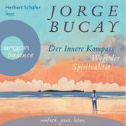 Der innere Kompass - Wege der Spiritualität (Gekürzte Fassung)