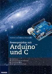 Powerprojekte mit Arduino und C - Schluss mit dem frustrierenden Ausprobieren von Code-Schnipseln!