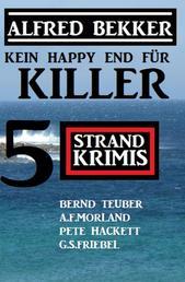 Kein Happy End für Killer: 5 Strand Krimis - Alfred Bekker präsentiert Kriminalromane großer Autoren