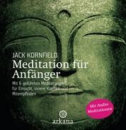 Meditation für Anfänger - mit 6 geführten Audio-Meditationen für Einsicht, innere Klarheit und Mitempfinden