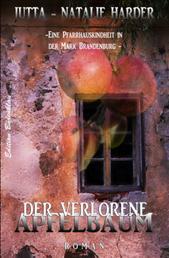 Der verlorene Apfelbaum - Eine Pfarrhauskindheit in der Mark Brandenburg (Autobiographischer Roman)