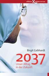2037 - Unser Alltag in der Zukunft