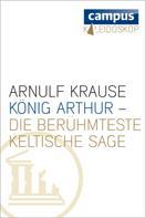 Arnulf Krause: König Arthur - die berühmteste keltische Sage ★★★