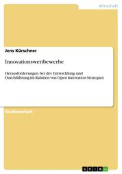 Innovationswettbewerbe - Herausforderungen bei der Entwicklung und Durchführung im Rahmen von Open Innovation Strategien