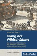 Manfred Böckl: König der Wildschützen