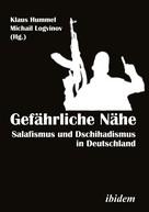 Michail Logvinov: Gefährliche Nähe. Salafismus und Dschihadismus in Deutschland