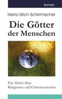 Heinz-Ullrich Schirrmacher: Die Götter der Menschen
