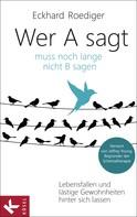 Eckhard Roediger: Wer A sagt ... muss noch lange nicht B sagen ★★★★★