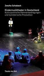 Kindermusiktheater in Deutschland - Kulturpolitische Rahmenbedingungen und künstlerische Produktion