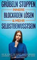 Amelie Ruhe: Grübeln stoppen, innere Blockaden lösen & mehr Selbstbewusstsein