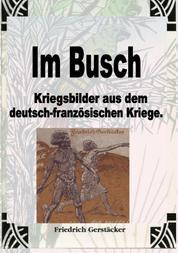 Im Busch / Kriegsbilder aus dem dt.-franz. Krieg