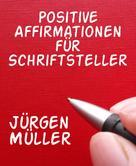 Jürgen Müller: Positive Affirmationen für Schriftsteller