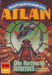 "Atlan 698: Die Rettung ANIMAS - Atlan-Zyklus ""Im Auftrag der Kosmokraten"""