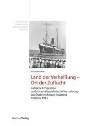 Land der Verheißung - Ort der Zuflucht - Jüdische Emigration und nationalsozialistische Vertreibung aus Österreich nach Palästina 1920 bis 1945