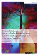 Franziska Waldschmidt: Die schulische Förderung von Kindern und Jugendlichen mit Angelman-Syndrom