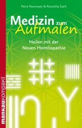 Medizin zum Aufmalen. Heilen mit der Neuen Homöopathie - Kompakt-Ratgeber