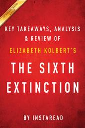 The Sixth Extinction: by Elizabeth Kolbert | Key Takeaways, Analysis & Review - An Unnatural History