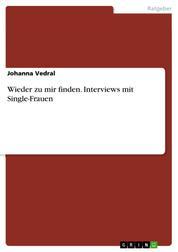 Wieder zu mir finden. Interviews mit Single-Frauen