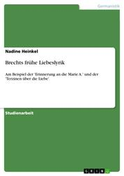 Brechts frühe Liebeslyrik - Am Beispiel der 'Erinnerung an die Marie A.' und der 'Terzinen über die Liebe'