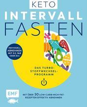 Keto-Intervallfasten – Das Turbo-Stoffwechselprogramm – Mit über 50 Low-Carb-High-Fat-Rezepten effektiv abnehmen - Individuell abnehmen mit 5:2, 16:8 oder 20:4