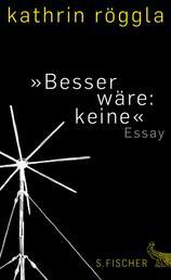 »Besser wäre: keine« - Essay