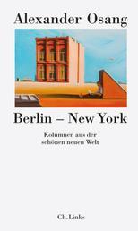 Berlin – New York - Kolumnen aus der schönen neuen Welt