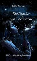 Viktor Shenan: Die Drachen von Eberswalde Teil 1 - Die Drachenmutter