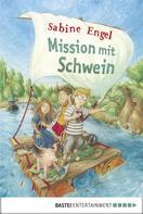 Sabine Engel: Mission mit Schwein