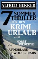 Alfred Bekker: 7 Sommer Thriller für den Krimi-Urlaub 2018