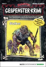 Gespenster-Krimi 27 - Horror-Serie - Stalker
