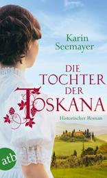 Die Tochter der Toskana - Historischer Roman