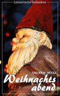 Theodor Mügge: Weihnachtsabend (Theodor Mügge) - illustriert - (Literarische Gedanken Edition)