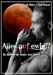 Alles auf ewig!? - Die Abenteuer des Vampirs Jason Dawn II