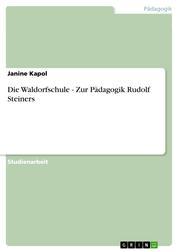 Die Waldorfschule - Zur Pädagogik Rudolf Steiners