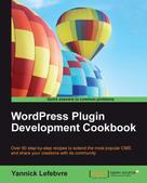 Yannick Lefebvre: WordPress Plugin Development Cookbook