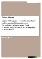 Theresa Adamek: Impact of Corporate Social Responsibility on International Corporations as Exemplified by Broad-Based Black Economic Empowerment in the Republic of South Africa