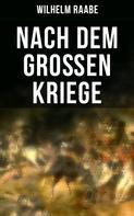 Wilhelm Raabe: Nach dem Großen Kriege