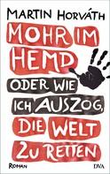Martin Horváth: Mohr im Hemd oder Wie ich auszog, die Welt zu retten ★★★