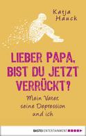 Katja Hauck: Lieber Papa, bist du jetzt verrückt? ★★★★