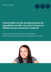 Unterscheidet sich die Sprachkompetenz bei Jugendlichen im Alter von 13 bis 16 Jahren im Hinblick auf das Geschlecht in Südtirol? - Seminararbeit im Fachbereich quantitative Forschungsmethoden