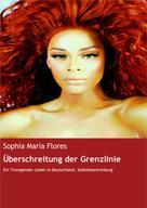 Sophia Maria Flores: Überschreitung der Grenzlinie
