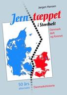 Jørgen Hansen: Jerntæppet i Storebælt - Danmark delt og forenet