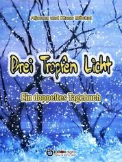 Drei Tropfen Licht - Ein doppeltes Tagebuch