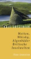 Ralf Sotscheck: Wetten, Whisky, Algenbäder. Britische Inselwelten ★★★★★