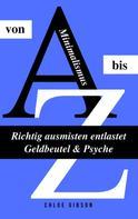 Chloe Gibson: Minimalismus von A bis Z: Richtig ausmisten entlastet Geldbeutel & Psyche ★★★★
