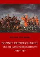 William von Hassel: Bonnie Prince Charlie und die Jakobitische Rebellion 1745-1746