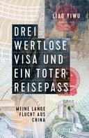 Liao Yiwu: Drei wertlose Visa und ein toter Reisepass