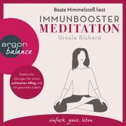 Immunbooster Meditation - Praktische Übungen für einen achtsamen Alltag und ein gesundes Leben (Gekürzte Lesung)