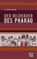 Elisabeth Hering: Der Bildhauer des Pharao